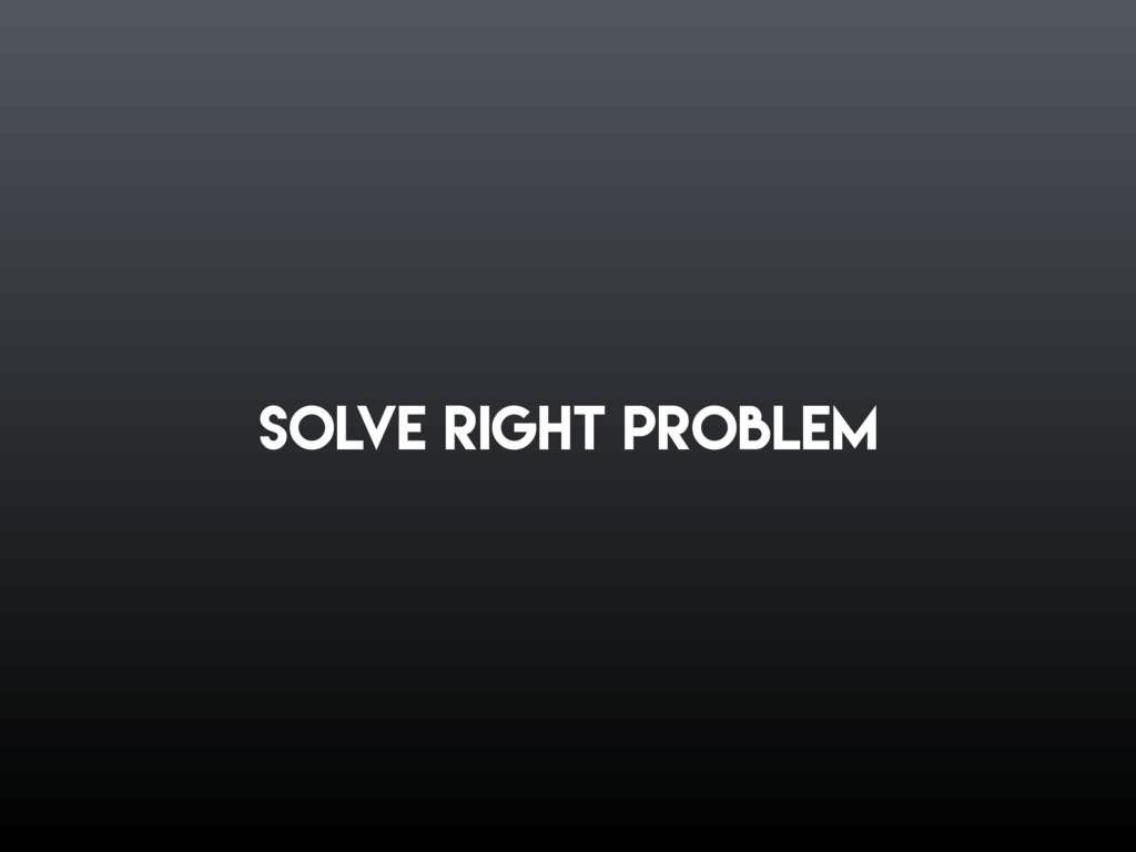 Solve right problem