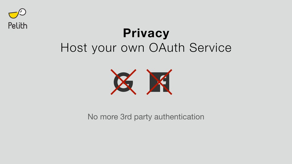 Privacy Host your own OAuth Service No more 3rd...