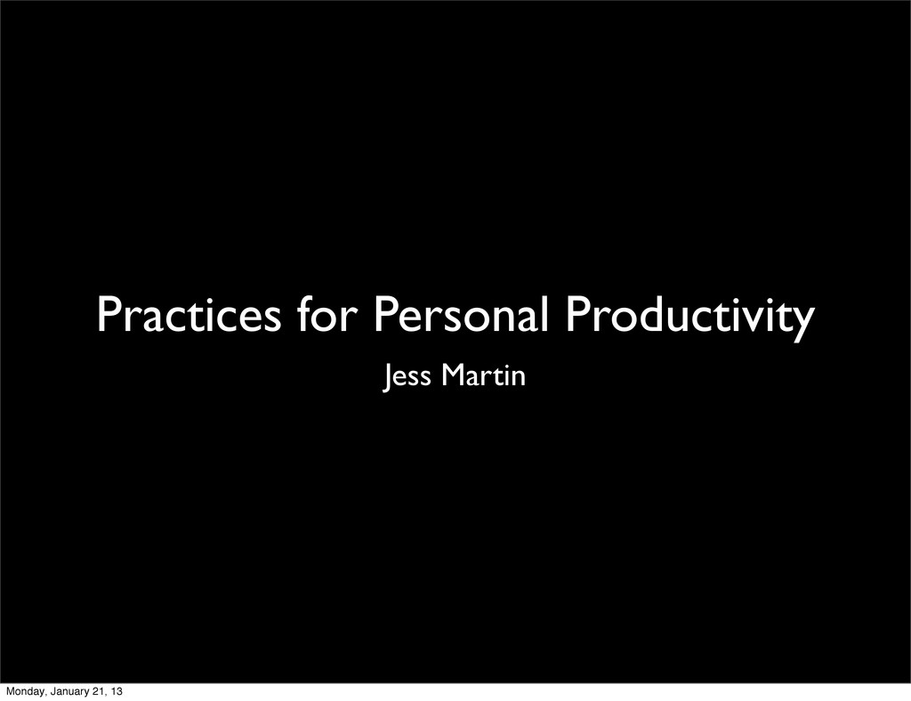 Practices for Personal Productivity Jess Martin...