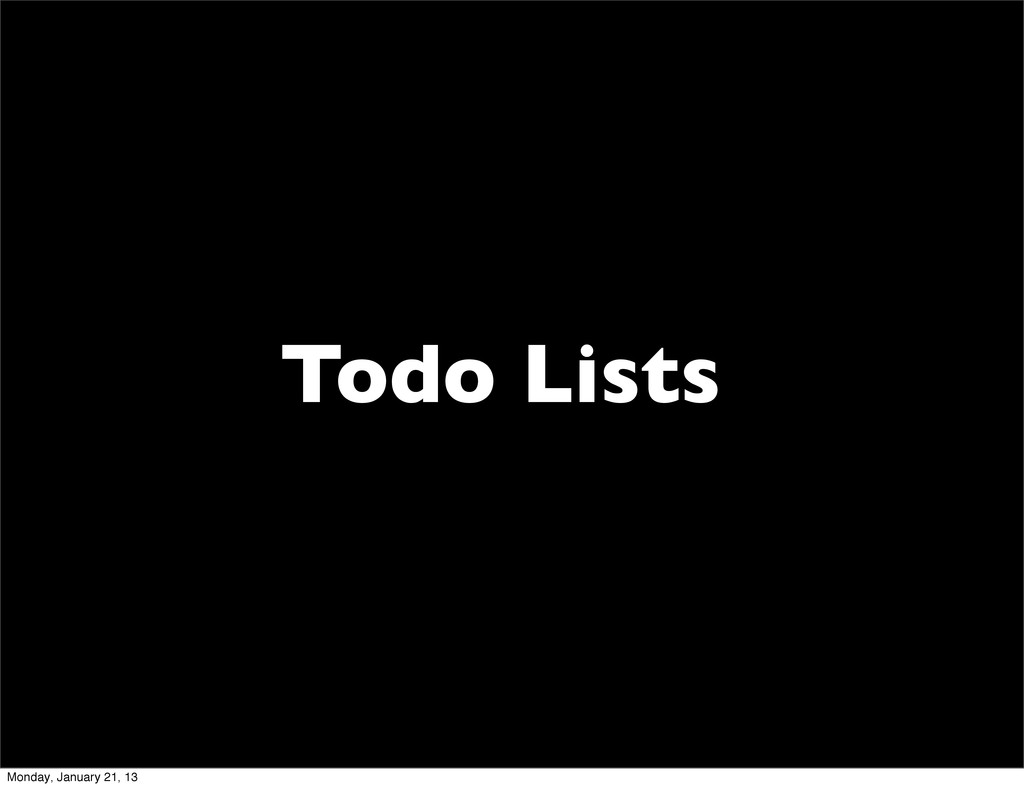Todo Lists Monday, January 21, 13