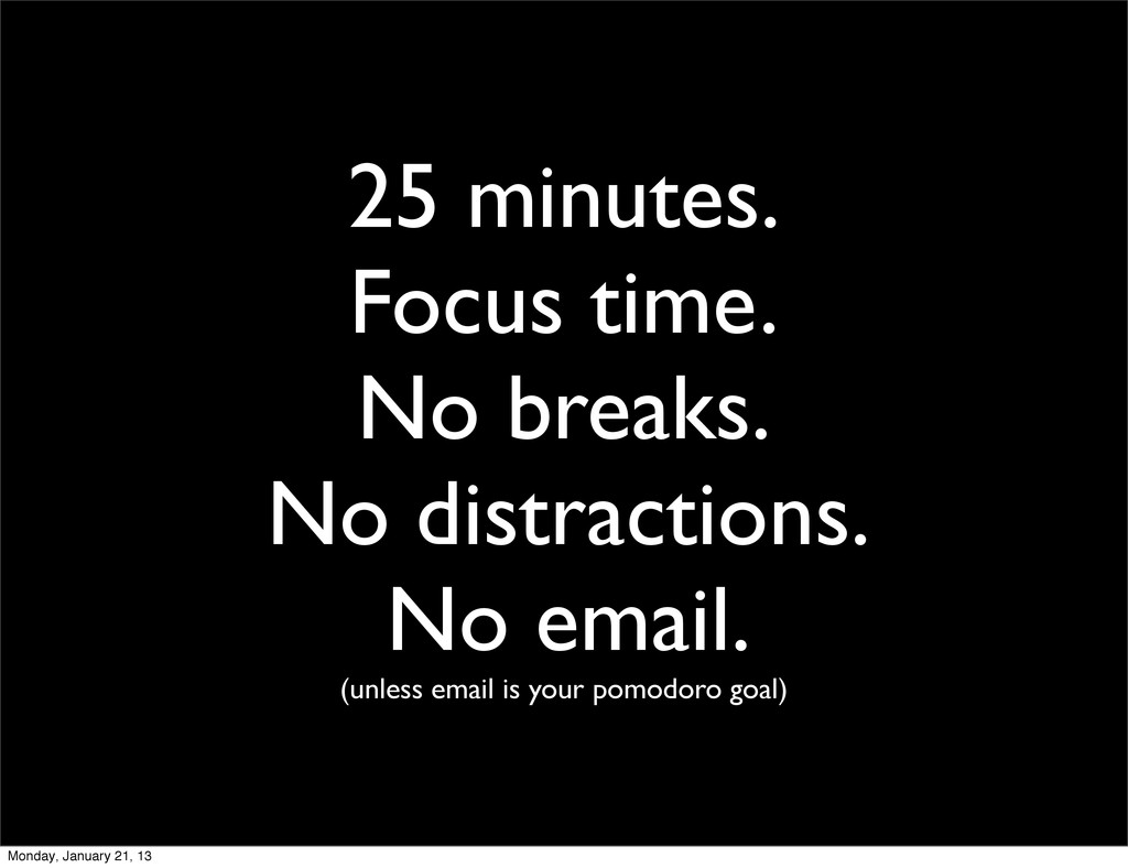 25 minutes. Focus time. No breaks. No distracti...