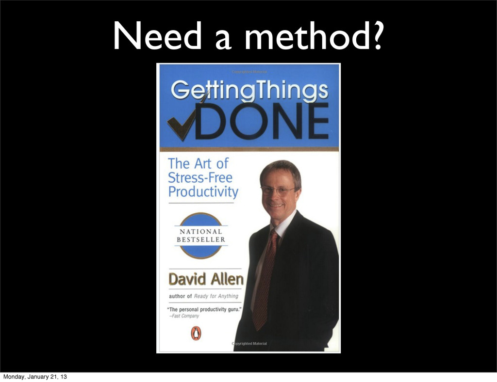 Need a method? Monday, January 21, 13