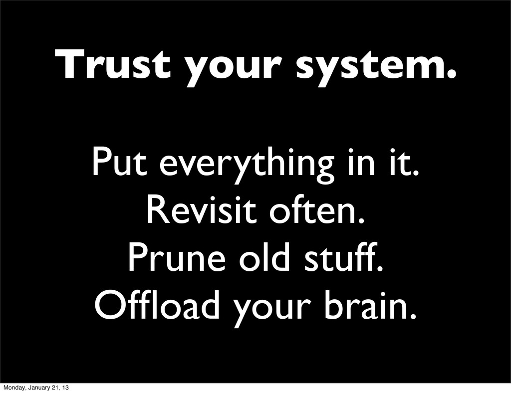 Trust your system. Put everything in it. Revisi...
