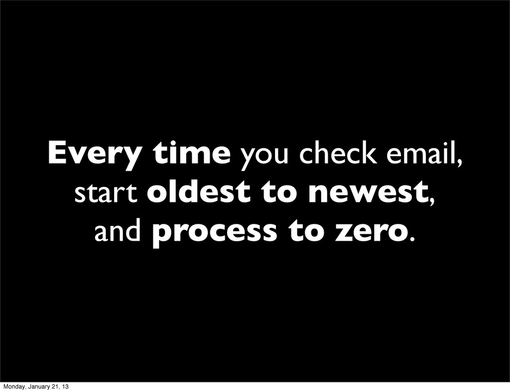 Every time you check email, start oldest to new...