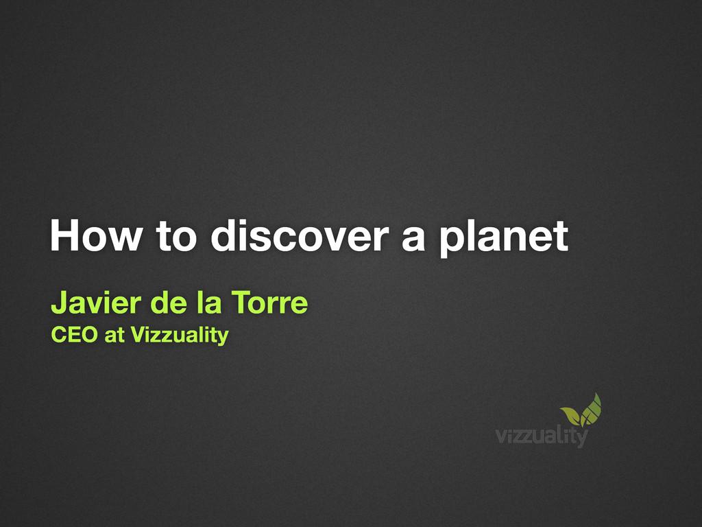 Javier de la Torre CEO at Vizzuality How to dis...
