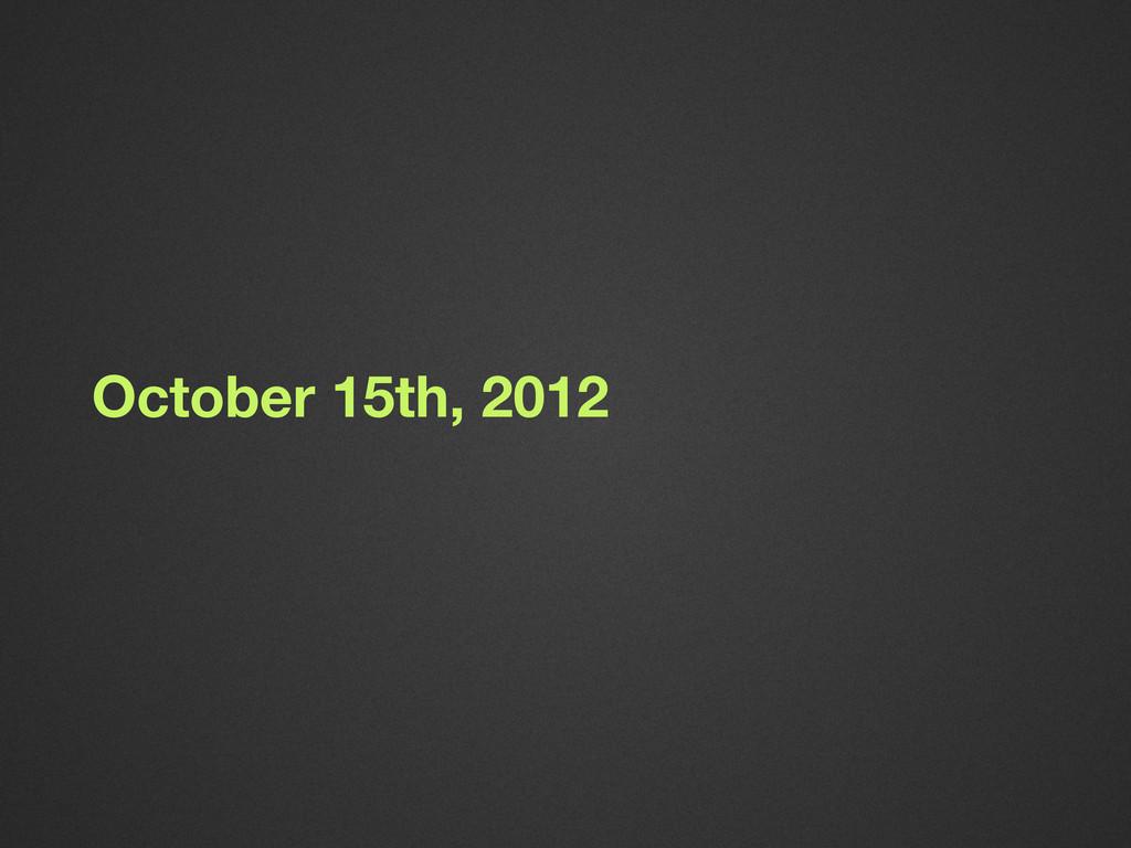October 15th, 2012