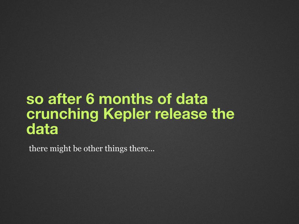 so after 6 months of data crunching Kepler rele...