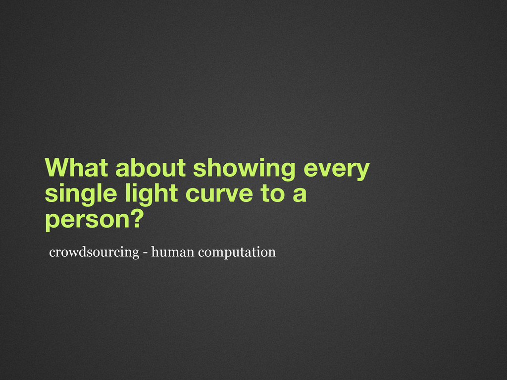 What about showing every single light curve to ...