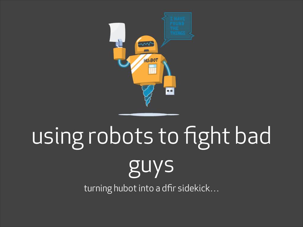 using robots to fight bad guys turning hubot int...