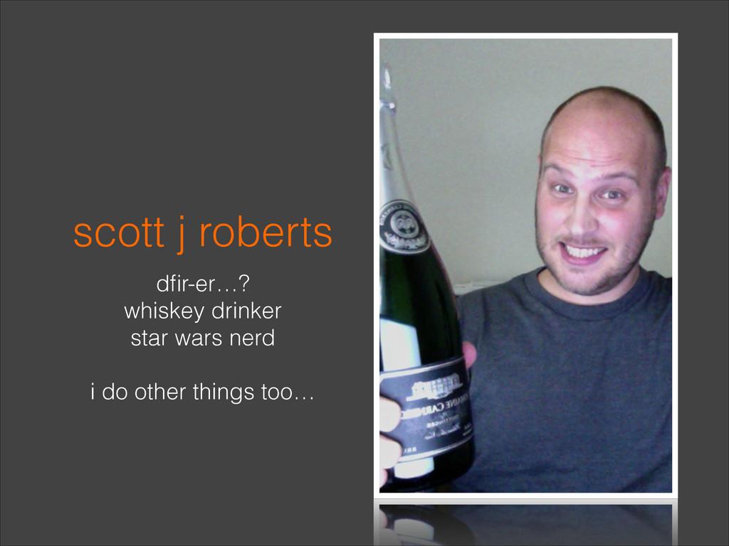 scott j roberts dfir-er…? whiskey drinker star w...