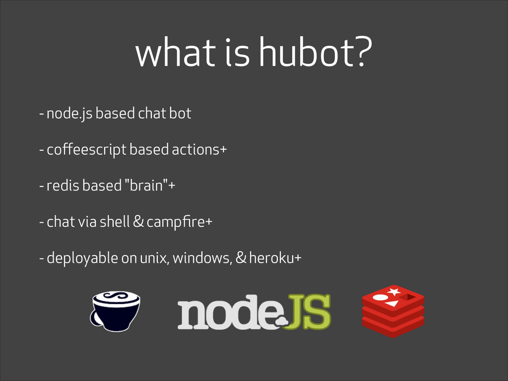 what is hubot? - node.js based chat bot - coffee...