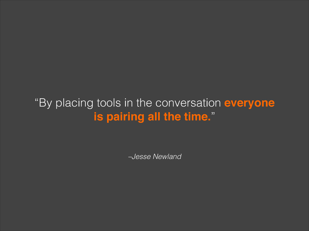 """–Jesse Newland """"By placing tools in the convers..."""