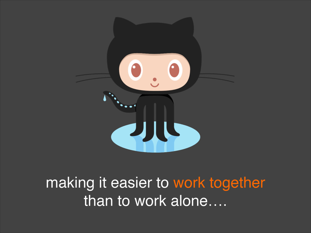 making it easier to work together than to work ...