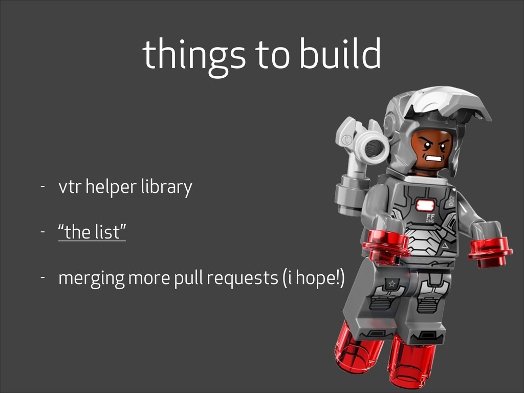 """things to build - vtr helper library - """"the lis..."""