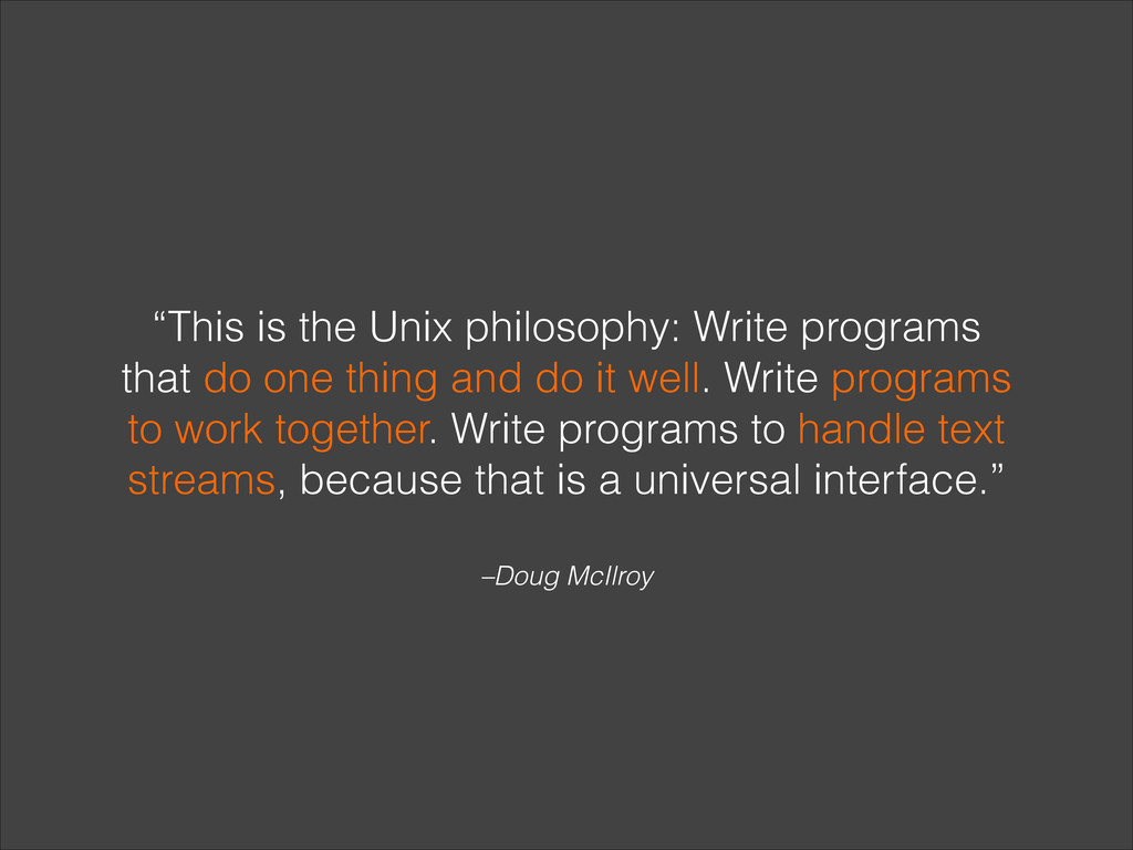 "–Doug McIlroy ""This is the Unix philosophy: Wri..."