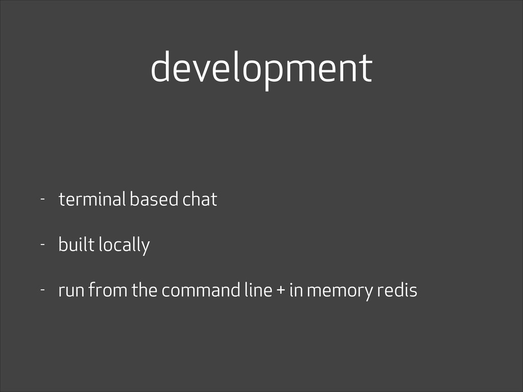 development - terminal based chat - built local...