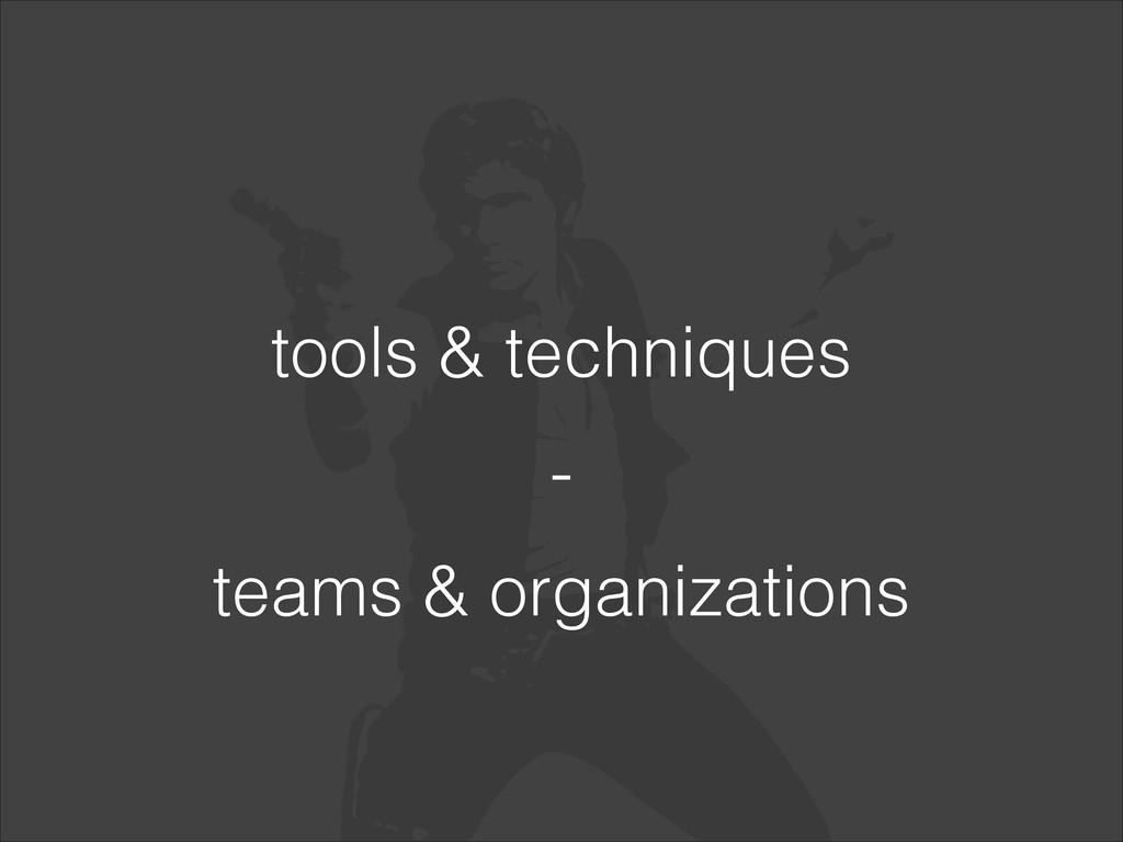 tools & techniques - teams & organizations