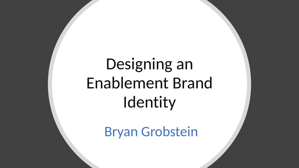 Designing an Enablement Brand Identity Bryan Gr...