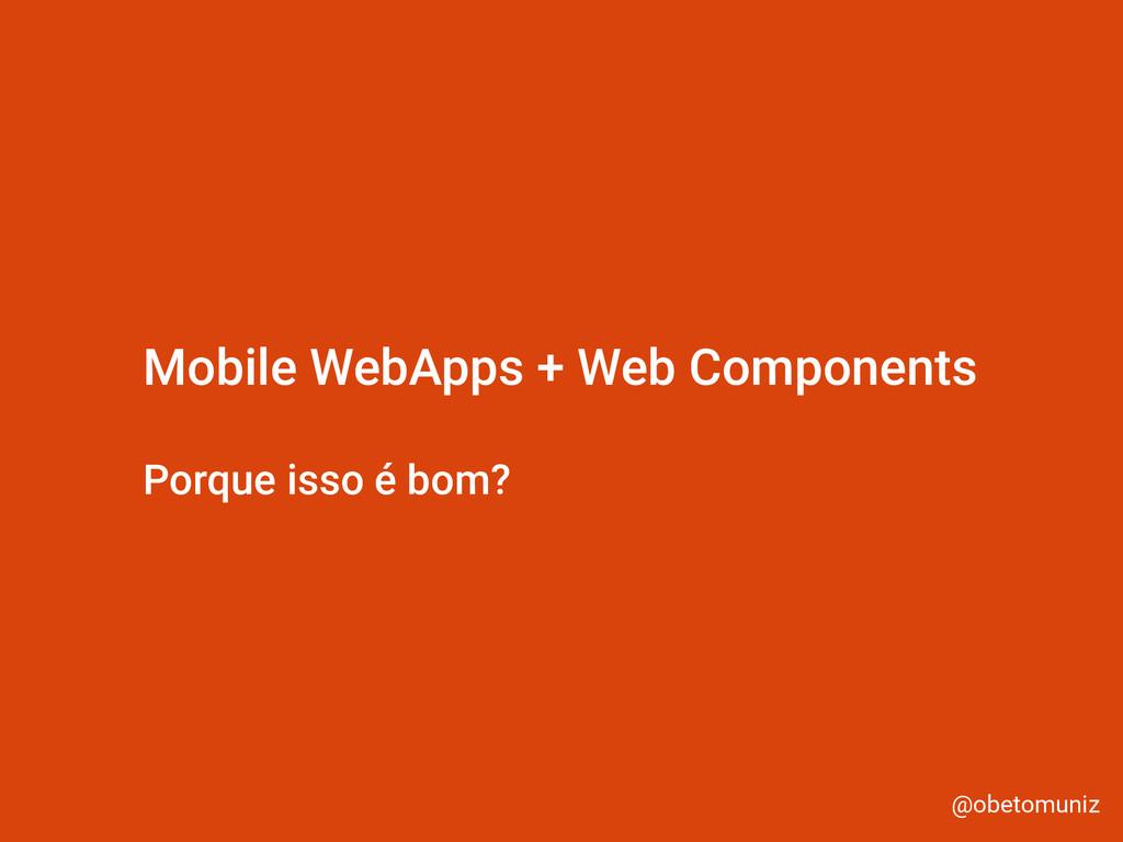 @obetomuniz Mobile WebApps + Web Components Por...