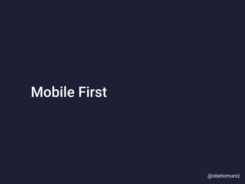 Mobile First @obetomuniz