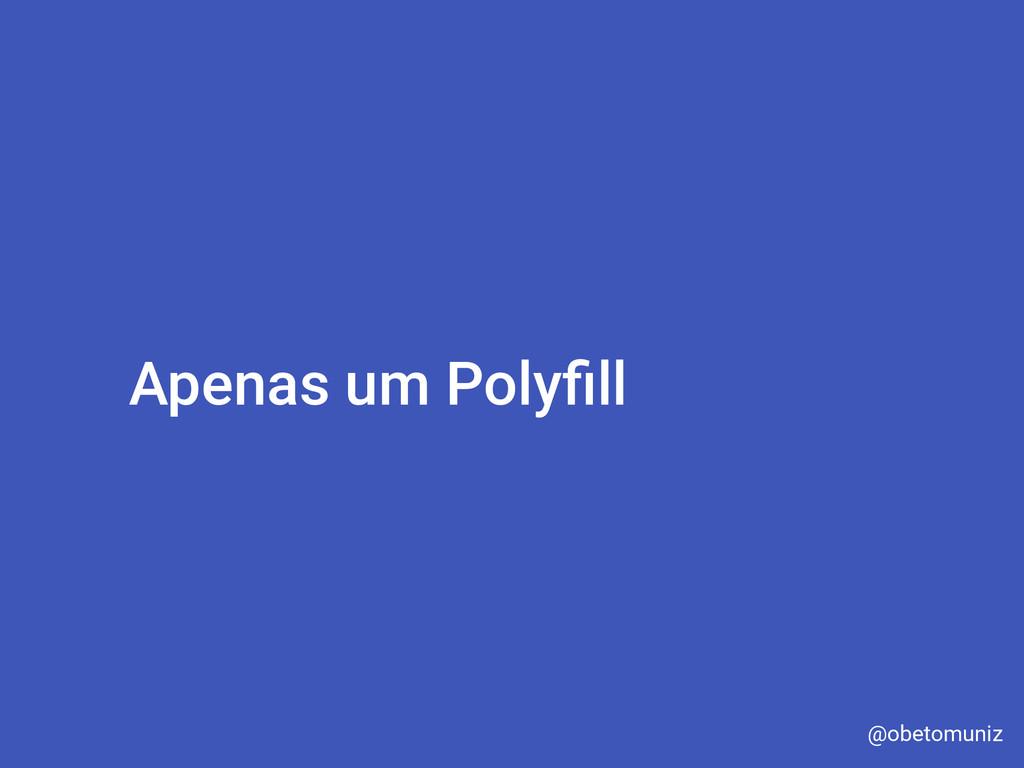Apenas um Polyfill @obetomuniz