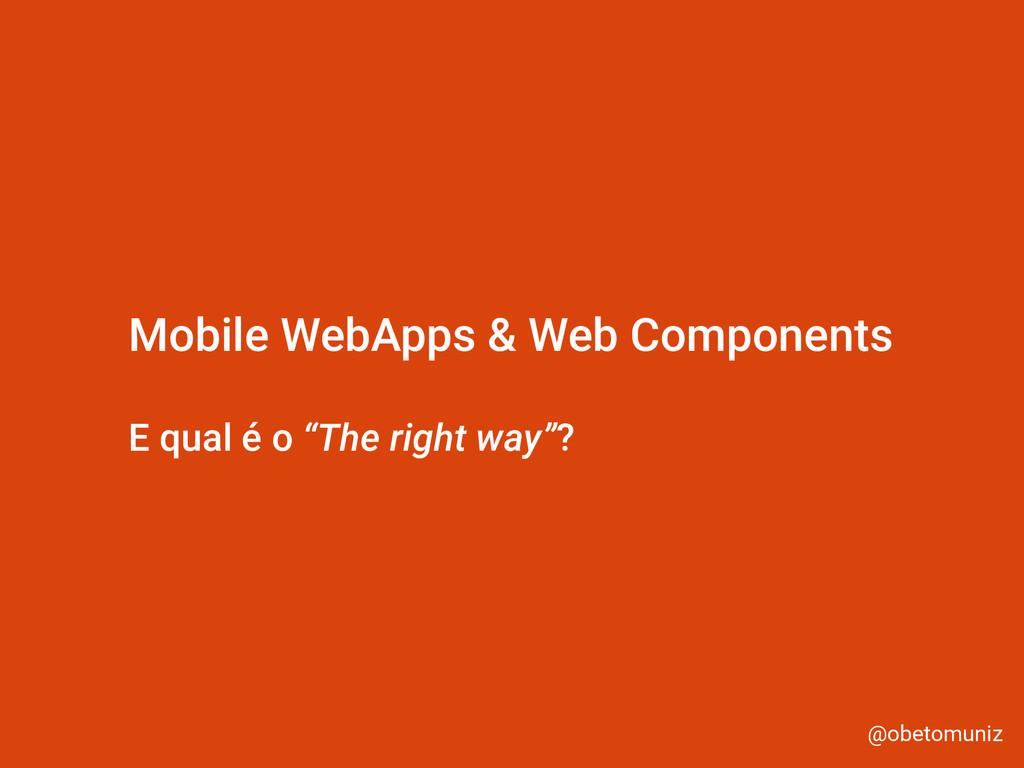 @obetomuniz Mobile WebApps & Web Components E q...