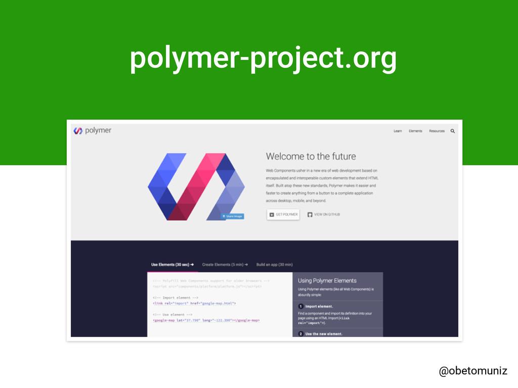 polymer-project.org @obetomuniz