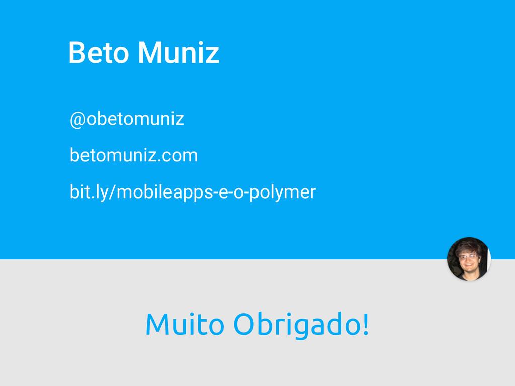 Beto Muniz @obetomuniz betomuniz.com bit.ly/mob...