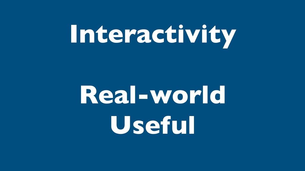 Interactivity Real-world Useful