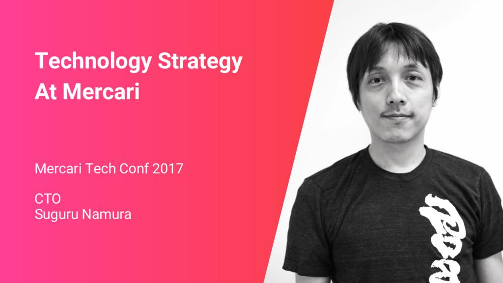 Mercari Tech Conf 2017 CTO Suguru Namura Techno...