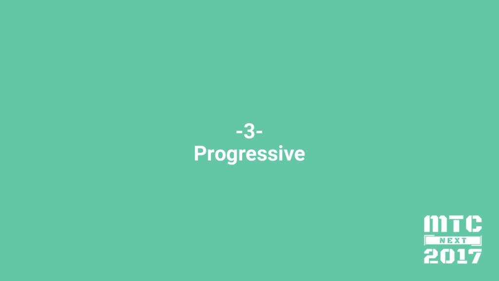 -3- Progressive