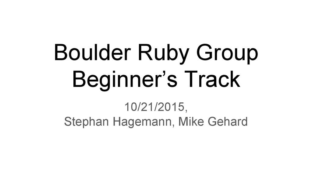 Boulder Ruby Group Beginner's Track 10/21/2015,...