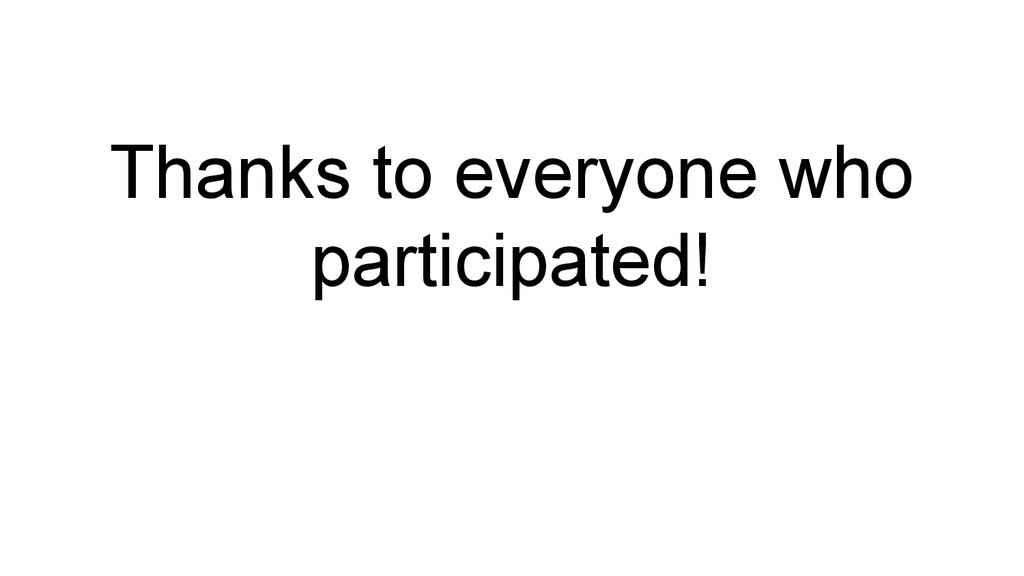 Thanks to everyone who participated!