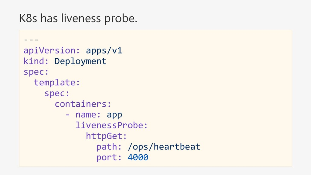 K8s has liveness probe. --- apiVersion: apps/v1...