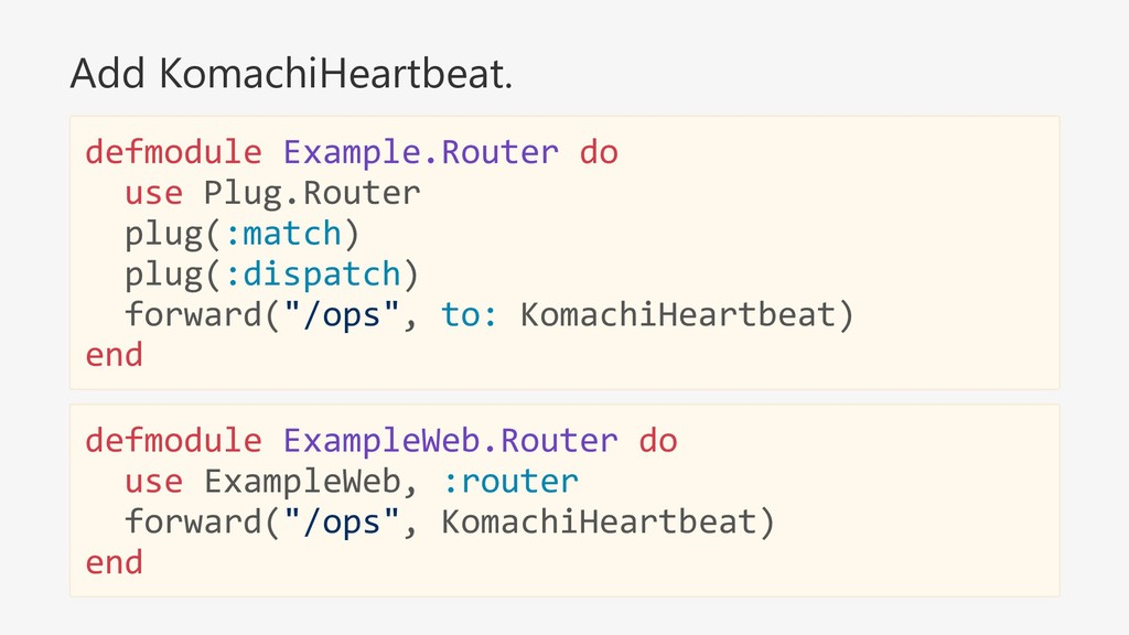Add KomachiHeartbeat. defmodule Example.Router ...