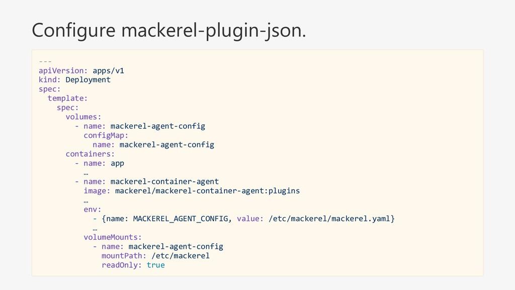 Configure mackerel-plugin-json. --- apiVersion:...