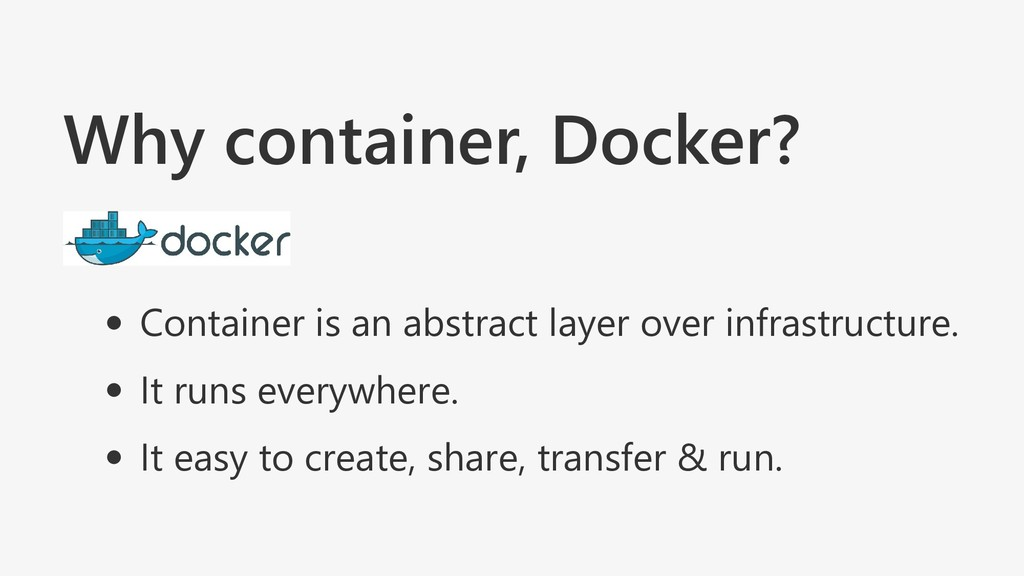 Why container, Docker? Container is an abstract...