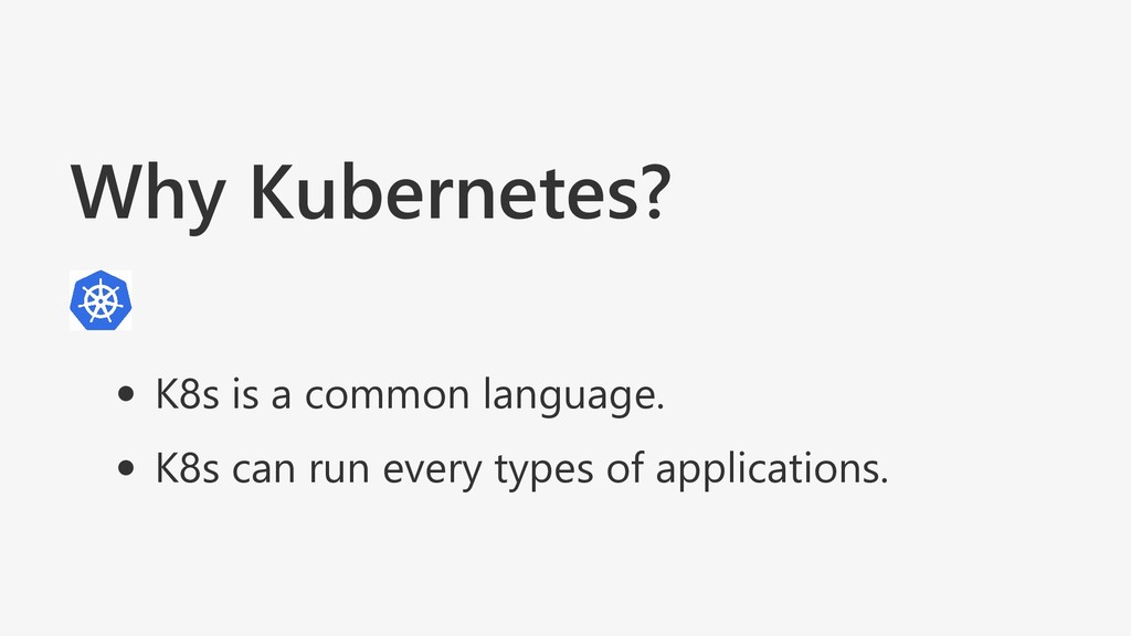 Why Kubernetes? K8s is a common language. K8s c...