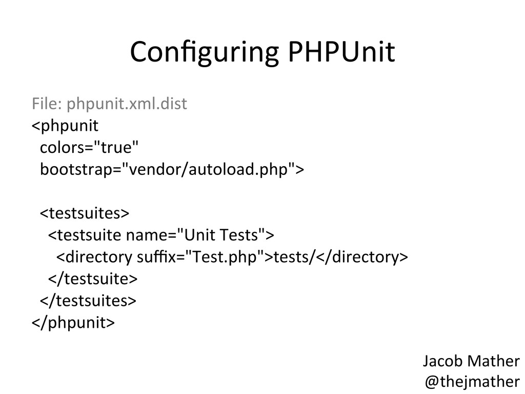 Configuring PHPUnit  File: phpunit.xml....