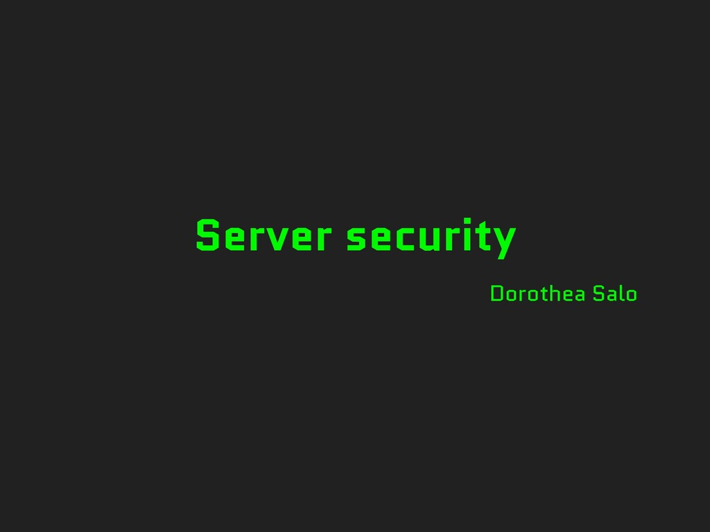 Server security Dorothea Salo