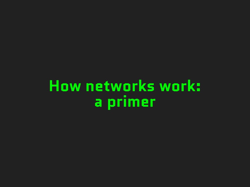 How networks work: a primer