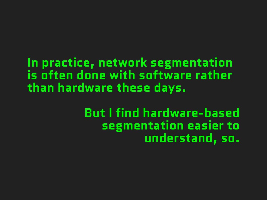 In practice, network segmentation is often done...