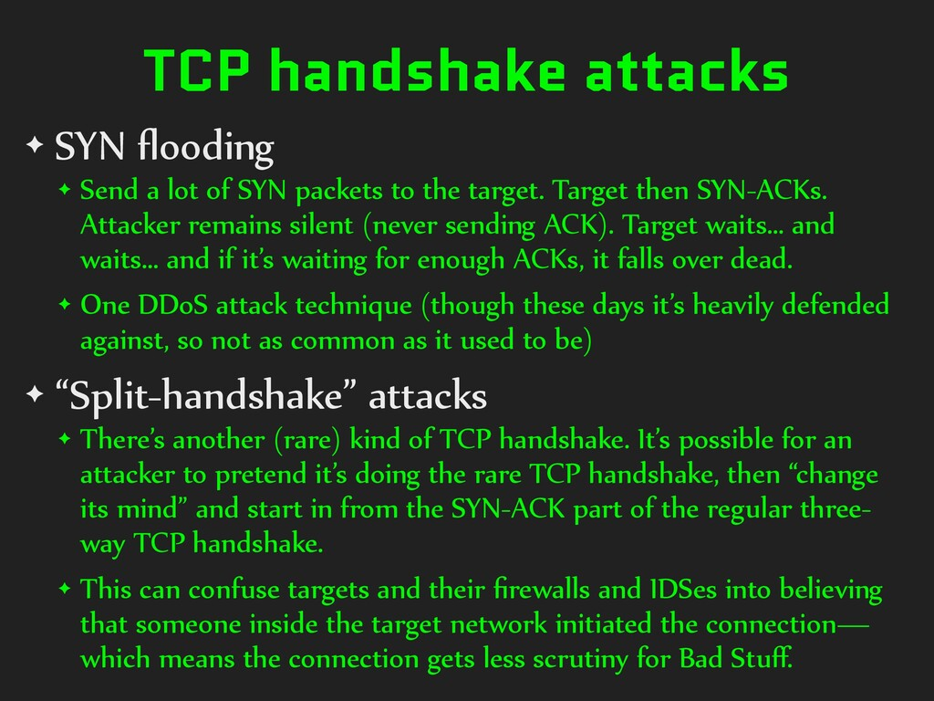 TCP handshake attacks ✦ SYN flooding ✦ Send a lo...