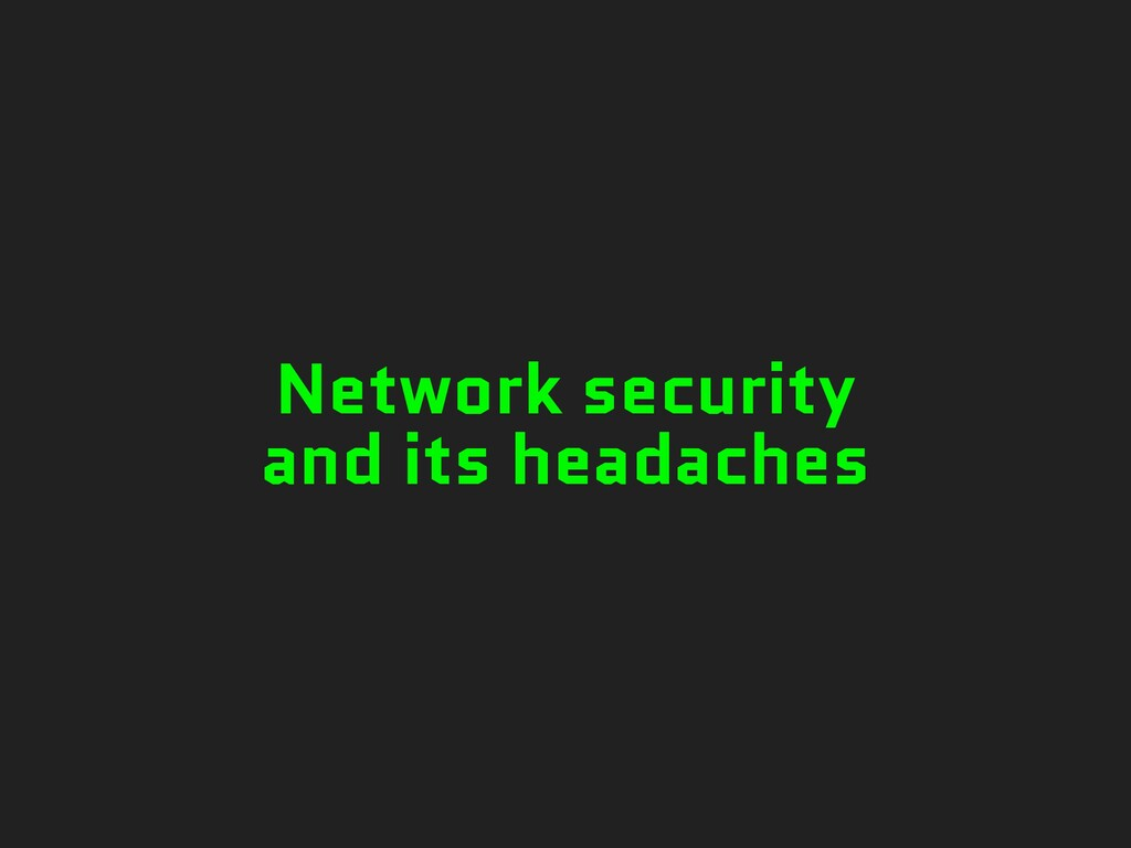 Network security and its headaches