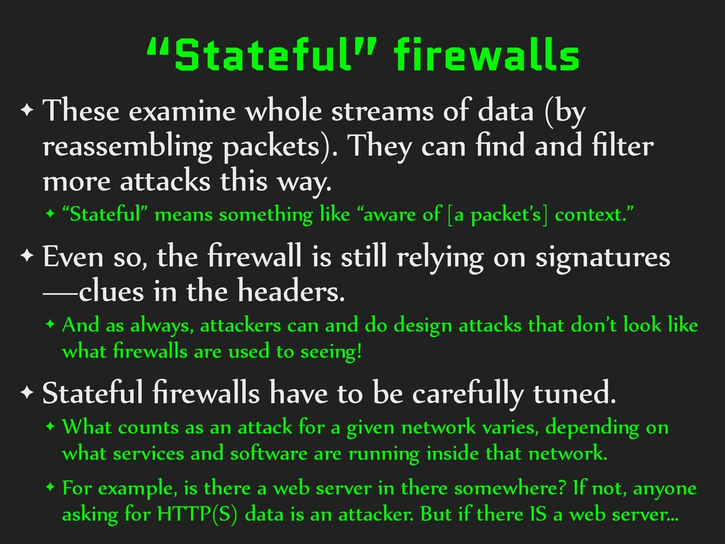 """Stateful"" firewalls ✦ These examine whole stre..."