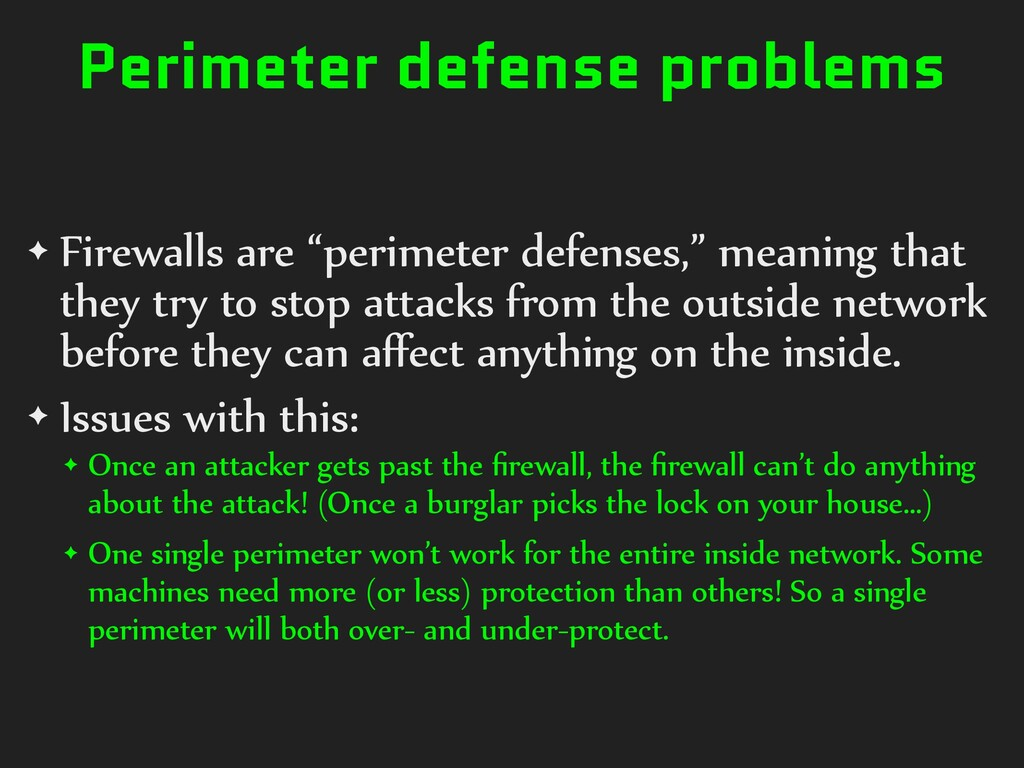 "Perimeter defense problems ✦ Firewalls are ""per..."