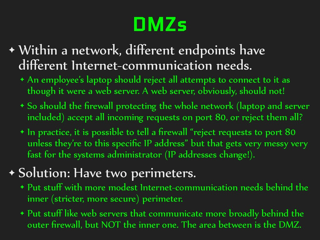 DMZs ✦ Within a network, different endpoints hav...