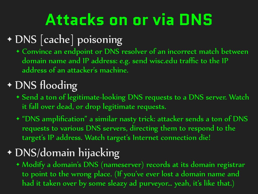 Attacks on or via DNS ✦ DNS [cache] poisoning ✦...