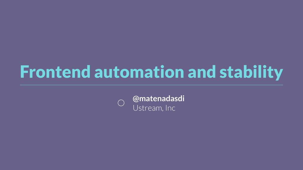 Frontend automation and stability @matenadasdi ...