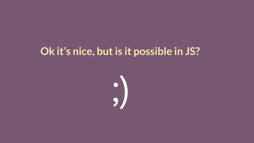 Ok it's nice, but is it possible in JS? ;)